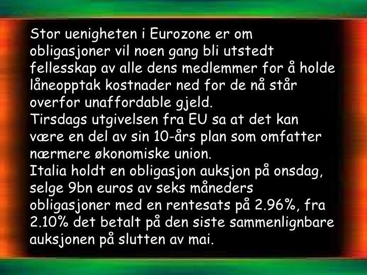 Stor uenigheten i Eurozone er omobligasjoner vil noen gang bli utstedtfellesskap av alle dens medlemmer for å holdelåneopp...