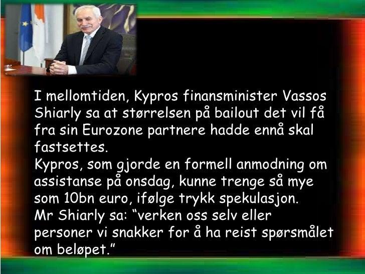 I mellomtiden, Kypros finansminister VassosShiarly sa at størrelsen på bailout det vil fåfra sin Eurozone partnere hadde e...