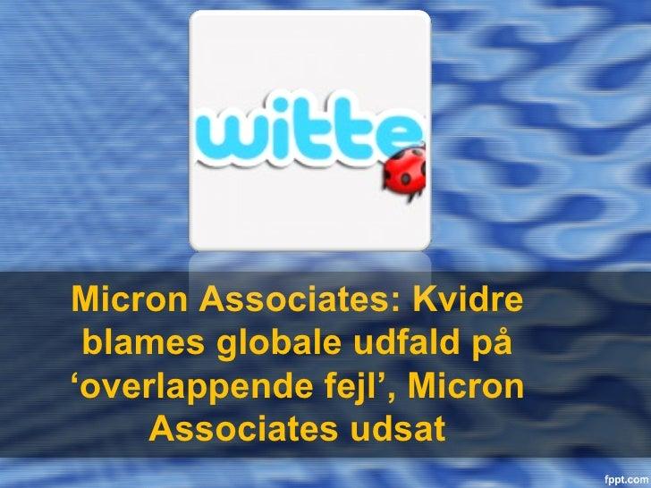Micron Associates: Kvidre blames globale udfald på'overlappende fejl', Micron     Associates udsat