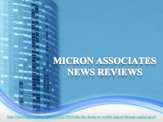 http://micronassociates.org/news/2013/04/india-the-home-to-worlds-largest-human-capital-pool/
