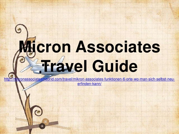 Micron Associates           Travel Guidehttp://micronassociatesmadrid.com/travel/mikron-associates-funktionen-6-orte-wo-ma...