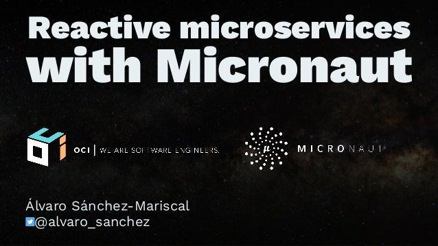 Reactive microservices with Micronaut Álvaro Sánchez-Mariscal @alvaro_sanchez