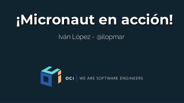 ¡Micronaut en acción!¡Micronaut en acción! Iván López - @ilopmarIván López - @ilopmar