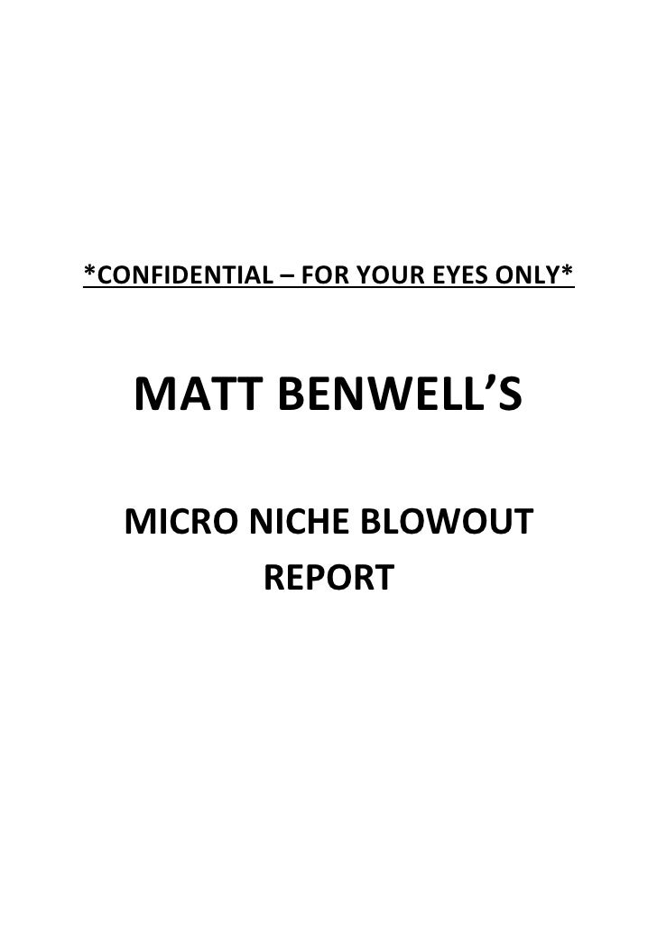 *CONFIDENTIAL – FOR YOUR EYES ONLY*       MATT BENWELL'S    MICRO NICHE BLOWOUT          REPORT
