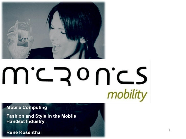 Mobile Computing  Fashion and Style in the Mobile Handset Industry  Rene Rosenthal