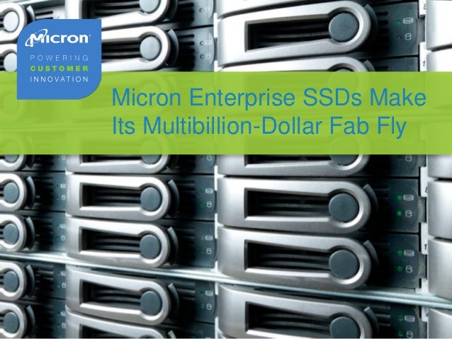 Micron Enterprise SSDs Make Its Multibillion-Dollar Fab Fly