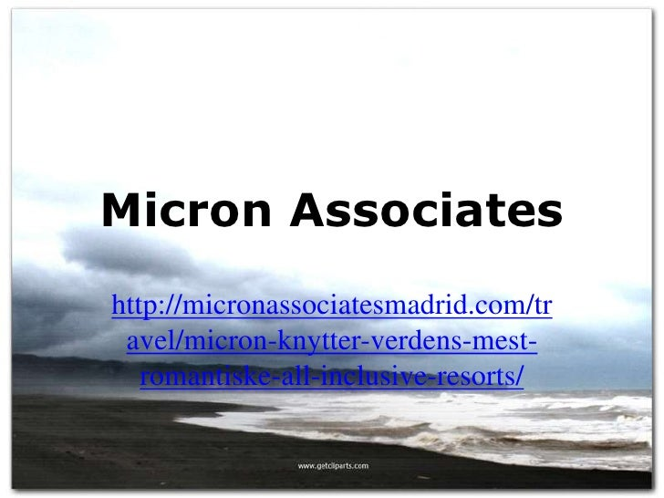 Micron Associateshttp://micronassociatesmadrid.com/tr avel/micron-knytter-verdens-mest-   romantiske-all-inclusive-resorts/
