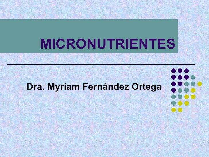 MICRONUTRIENTES Dra. Myriam Fernández Ortega