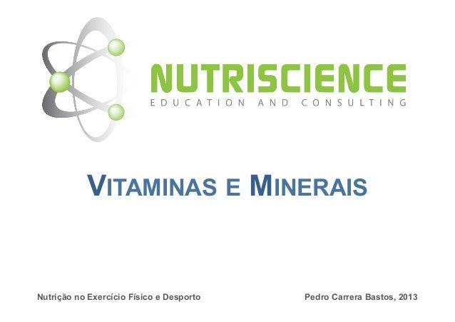 VITAMINAS E MINERAISNutrição no Exercício Físico e Desporto   Pedro Carrera Bastos, 2013