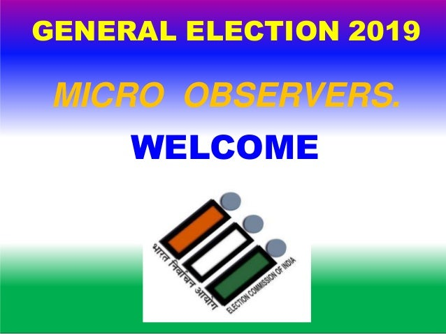GENERAL ELECTION 2019 MICRO OBSERVERS. WELCOME