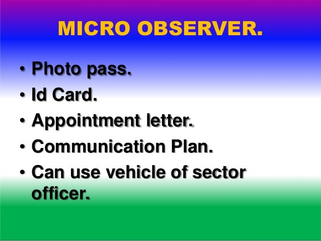 MICRO OBSERVER. • Should be present in the station before 6 AM on polling day. • Should submit a feed back report 39 items...