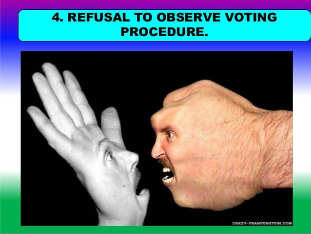 Refusal to observe voting procedure Withdraw and cancel voters slip Inscribe the fact in Register of Voters Put signature ...