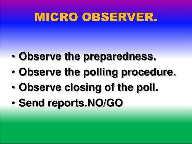 OBSERVE. • Arrangements in the polling station.