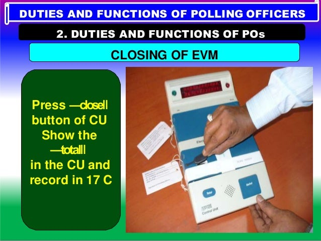 DECLARATION AT THE END OF THE POLL DUTIES AND FUNCTIONS OF POLLING OFFICERS 2. DUTIES AND FUNCTIONS OF POs V. END OF THE P...
