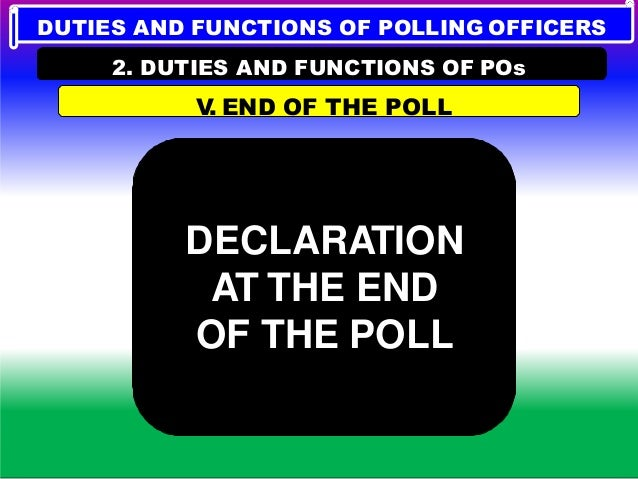 DECLARATION AFTER SEALING THE EVM DUTIES AND FUNCTIONS OF POLLING OFFICERS 2. DUTIES AND FUNCTIONS OF POs V. END OF THE PO...