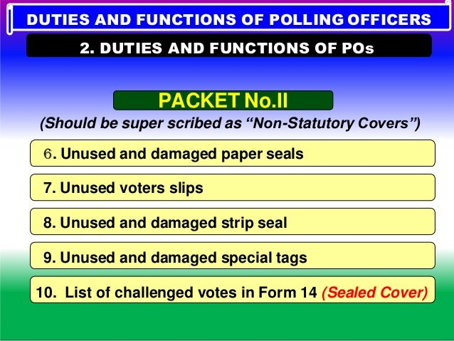 All other items such as Voting compartment, Waste paper basket, Polythene bag, etc….. DUTIES AND FUNCTIONS OF POLLING OFFI...