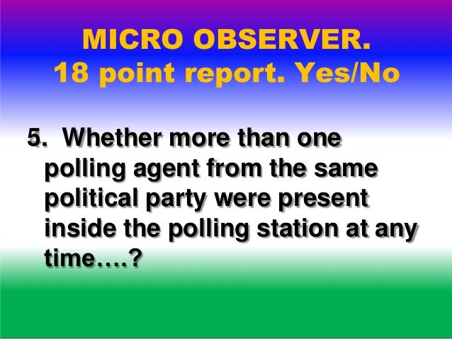 MICRO OBSERVER. 18 point report. Yes/No .6 Whether polling agents were allowed to note the serial number of the balloting ...