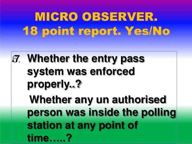 MICRO OBSERVER. 18 point report. Yes/No 8. Whether marking on the indelible ink on left fore finger was done properly…..?