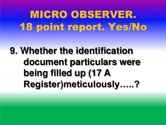 MICRO OBSERVER. 18 point report. Yes/No 10. Whether the list of voters issued with PB was available with the PO and PA ?Di...