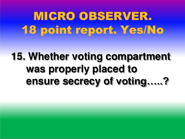 MICRO OBSERVER. 18 point report. Yes/No 16. Whether sealing of voting machine was done according to instructions...?