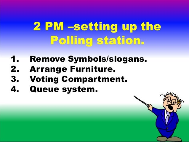 Setting Up Of P.Ss • Separate Q for Men and women • Separate Entry and Exit for voters • Space for Polling Agents • Overal...