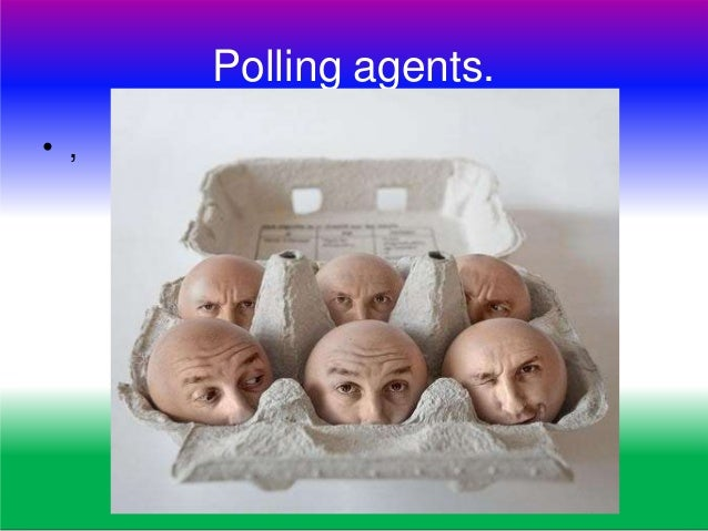 2.APPOINTMENT OF POLLING AGENTS Verify Appointment letter in Form No.10 Compare specimen signature of P.A. Issue Pass for ...