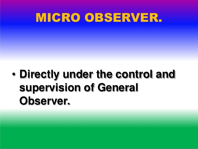 MICRO OBSERVER. • He is not a member of the polling party.
