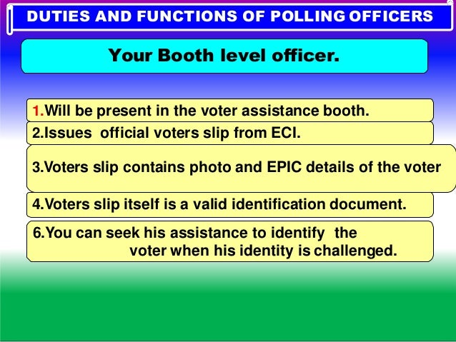 DUTIES AND FUNCTIONS OF POLLING OFFICERS Normally he will be the Village officer in the locality. Responsible for providin...