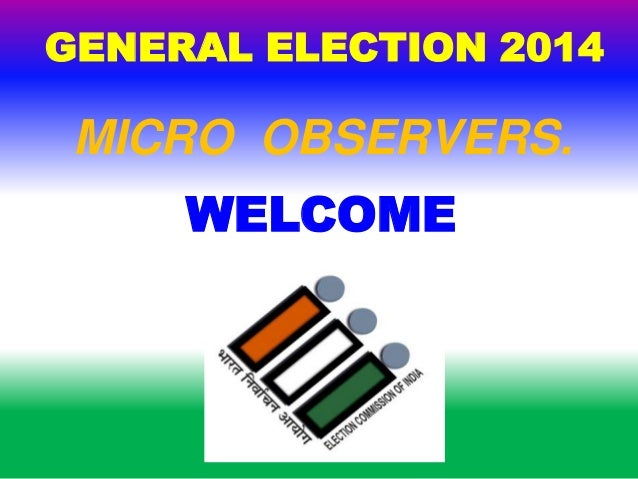 WELCOME GENERAL ELECTION 2014 MICRO OBSERVERS.