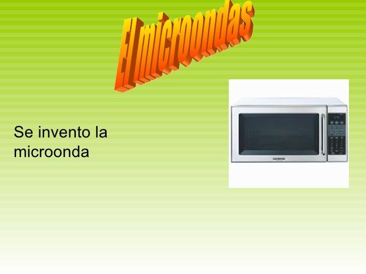 El microondas Se invento la microonda    ...