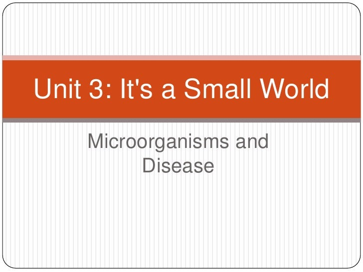 Unit 3: It's a Small World     Microorganisms and          Disease