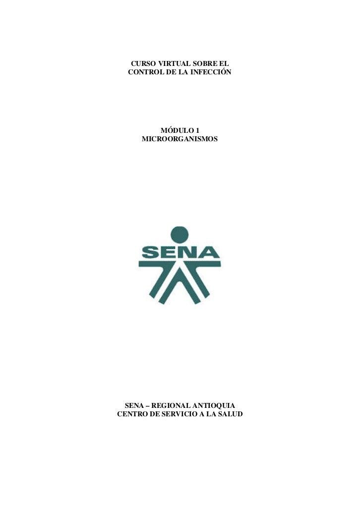 CURSO VIRTUAL SOBRE EL  CONTROL DE LA INFECCIÓN         MÓDULO 1     MICROORGANISMOS  SENA – REGIONAL ANTIOQUIACENTRO DE S...