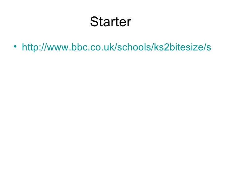 Starter  <ul><li>http://www.bbc.co.uk/schools/ks2bitesize/science/living_things/microorganisms/play.shtml </li></ul>