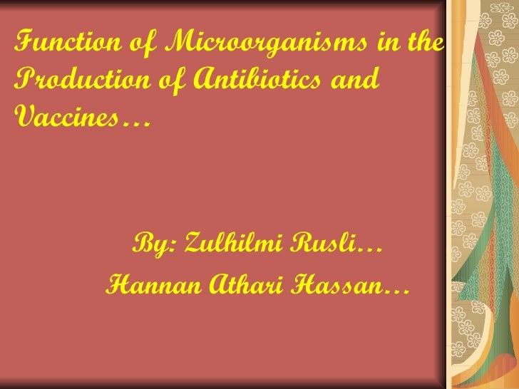 Function of Microorganisms in the Production of Antibiotics and Vaccines… By: Zulhilmi Rusli… Hannan Athari Hassan…