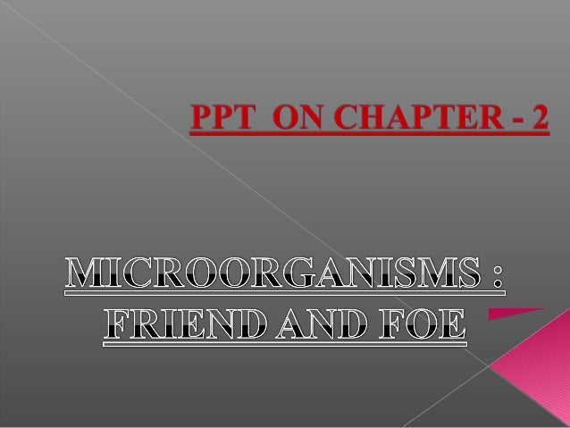 microorganisms friend and foe where do microorganisms live microorganisms be single celledlike bacteria some algae and
