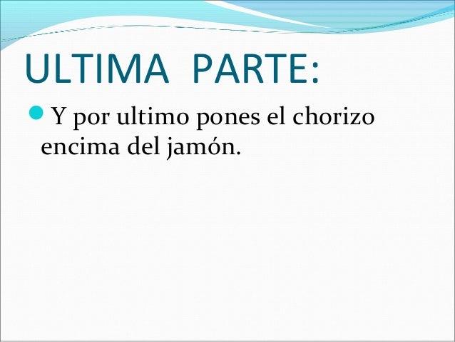 VALOR NUTRITIVO: PROTEINAS: HIDRATOS DE CARBONO: Chorizo, jamón. Pan, Nocilla.