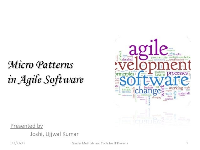 Micro Patterns in Agile Software  Presented by Joshi, Ujjwal Kumar 11/27/13  Special Methods and Tools for IT Projects  1