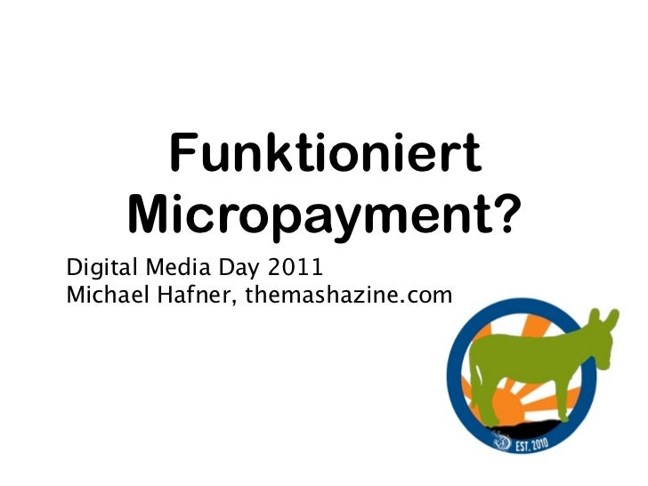 Funktioniert    Micropayment?Digital Media Day 2011Michael Hafner, themashazine.com