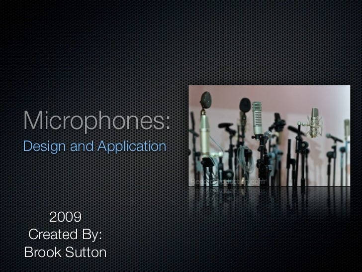 Microphones:Design and Application   2009Created By:Brook Sutton