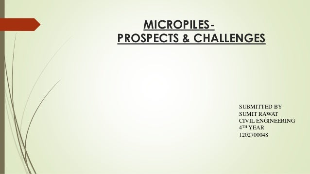 micropiles prospects challenges submitted by sumit rawat civil engineering 4th year 1202700048