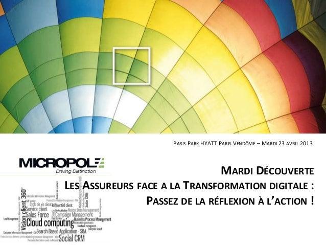 PARIS PARK HYATT PARIS VENDÔME – MARDI 23 AVRIL 2013MARDI DÉCOUVERTELES ASSUREURS FACE A LA TRANSFORMATION DIGITALE :PASSE...