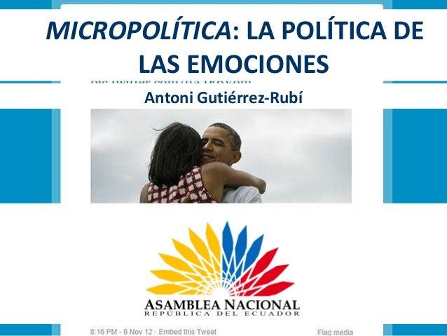 MICROPOLÍTICA: LA POLÍTICA DE      LAS EMOCIONES       Antoni Gutiérrez-Rubí