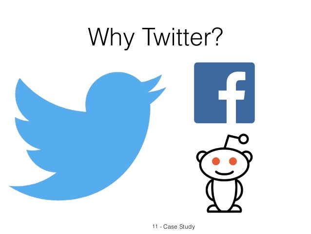 Why Twitter? 11 - Case Study