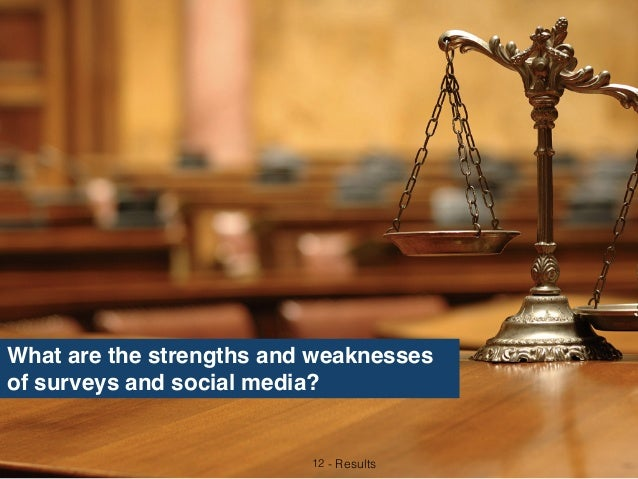 12 - Results What are the strengths and weaknesses of surveys and social media?