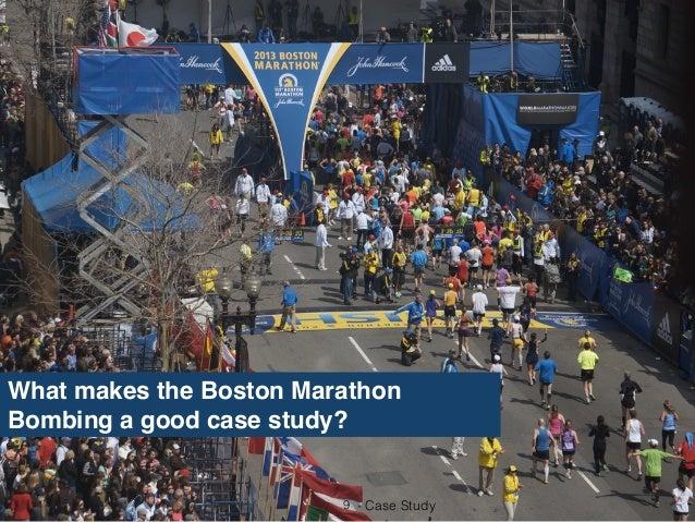 9 - Case Study What makes the Boston Marathon Bombing a good case study?
