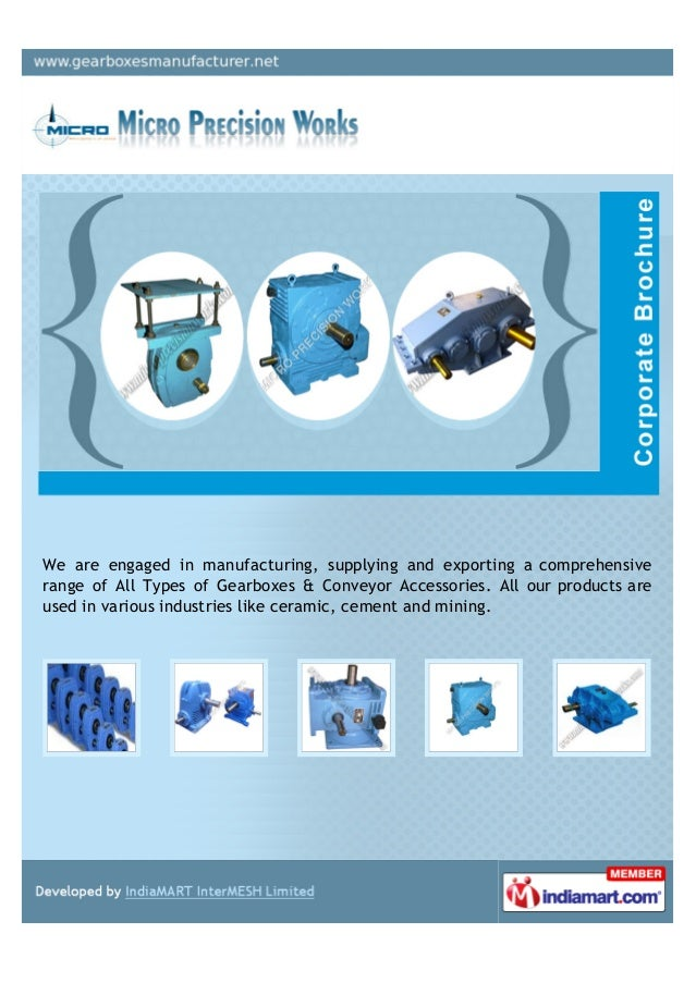 We are engaged in manufacturing, supplying and exporting a comprehensiverange of All Types of Gearboxes & Conveyor Accesso...