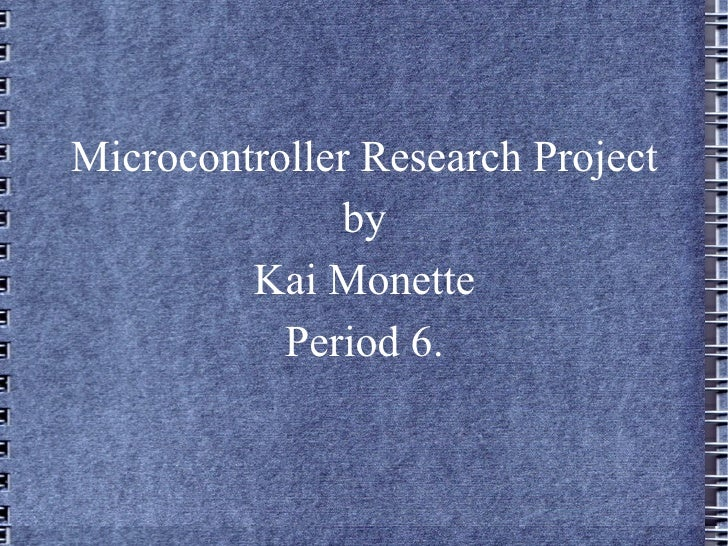 <ul>Microcontroller Research Project by Kai Monette Period 6. </ul>