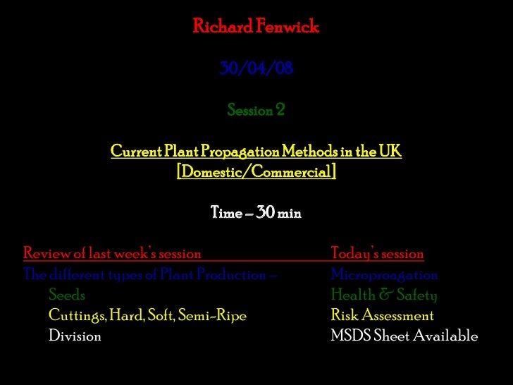 Richard Fenwick<br />30/04/08<br />Session 2<br />Current Plant Propagation Methods in the UK <br />[Domestic/Commercial]<...