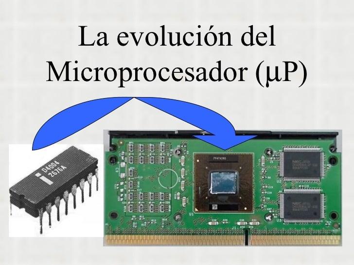 La evolución del Microprocesador (  P)