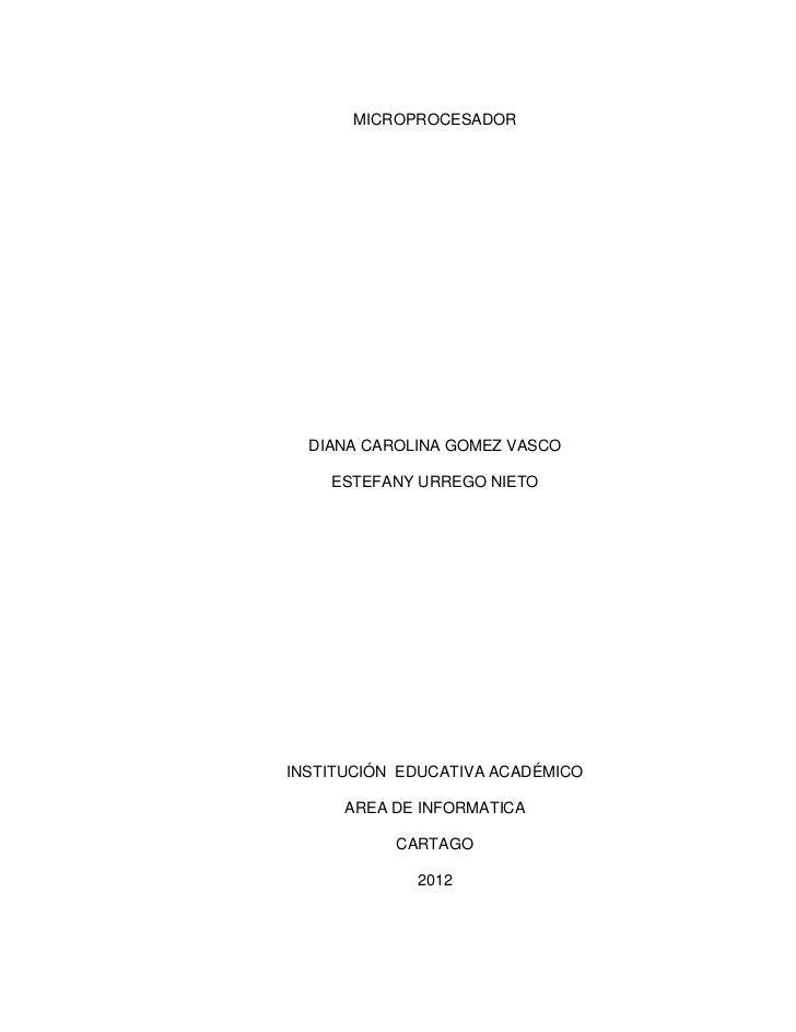 MICROPROCESADOR  DIANA CAROLINA GOMEZ VASCO    ESTEFANY URREGO NIETOINSTITUCIÓN EDUCATIVA ACADÉMICO      AREA DE INFORMATI...